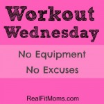 workout wednesday: no equipment, no excuses